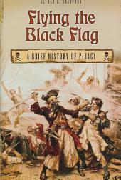 Flying the Black Flag: A Brief History of Piracy