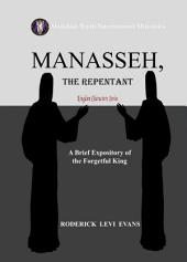 Manasseh, the Repentant: A Brief Expository of the Forgetful King