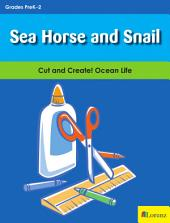Sea Horse and Snail: Cut and Create! Ocean Life