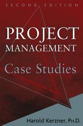 Project Management Case Studies: Edition 2