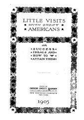 Little visits with great Americans: or, Success ideals and how to attain them, Volume 1