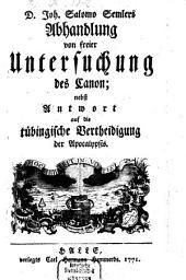 Abhandlung von freier Untersuchung des Canon: Nebst Antwort auf die tübingische Vertheidigung der Apocalypsis, Band 1