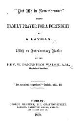"""Put me in remembrance"": being family prayer for a fortnight. By a Layman. With an introductory notice by W. P. Walsh"