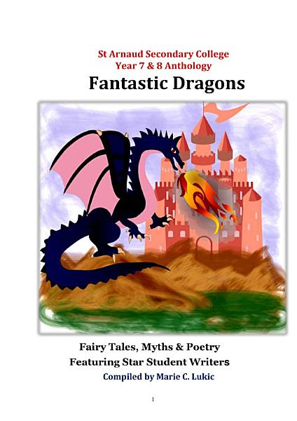 Fantastic Dragons St Arnaud Secondary College Anthology of Fairy Tales, Myths & Poetry