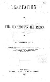 Temptation; Or, The Unknown Heiress