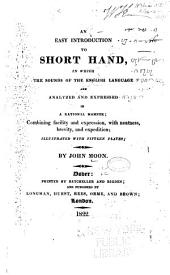 An Easy Introduction to Short Hand: In which the Sounds of the English Language are Analyzed and Expressed in a Rational Manner; Combining Facility and Expression, with Neatness, Brevity, and Expedition ...