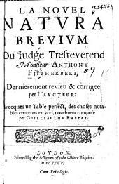 La novel Natura brevium du iudge tresreverend Monsieur Anthony Fitzherbert