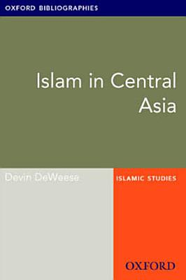 Islam in Central Asia  Oxford Bibliographies Online Research Guide PDF
