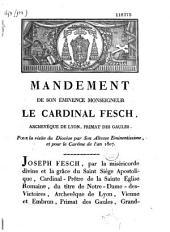 Mandement de son éminence Monseigneur le cardinal Fesch, archevêque de Lyon, primat des Gaules. Pour la visite du diocèse par son altesse eminentissime, et pour le carême de l'an 1807