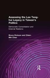 Assessing the Lee Teng-hui Legacy in Taiwan's Politics: Democratic Consolidation and External Relations: Democratic Consolidation and External Relations