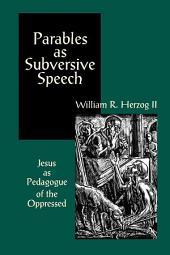 Parables as Subversive Speech: Jesus as Pedagogue of the Oppressed
