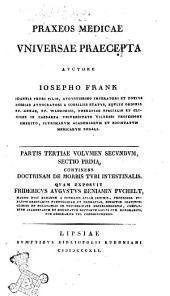 Praxeos medicae universae praecepta auctore Iosepho Frank: Continens doctrinam de morbis tubi intestinalis quam exposuit Fridericys Augustus Beniamin Puchelt, Volume 3
