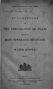 Local Government Act, 1858. Suggestions for the preparation of plans relative to Main Sewerage, Drainage, and Water Supply. 1867
