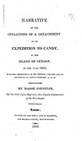 Narrative of the Operations of a Detachment in an Expedition to Candy in the Island of Ceylon in the Year 1804 ...