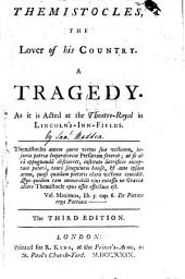 Themistocles, the Lover of His Country. A Tragedy: As it is Acted at the Theatre-Royal in Lincoln's-Inn-Fields