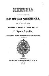 Memoria que acerca de la administración de la Real Casa y Patrimonio de S. M. en el año de 1842 presenta al Excmo. Sr. Tutor de S. M. D. Agustín Argüelles, el intendente general en comisión de la misma Real Casa y Patrimonio