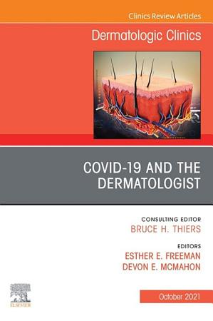 Covid 19 and the Dermatologist  an Issue of Dermatologic Clinics  E Book PDF