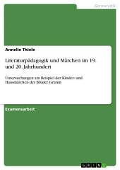 Literaturpädagogik und Märchen im 19. und 20. Jahrhundert: Untersuchungen am Beispiel der Kinder- und Hausmärchen der Brüder Grimm