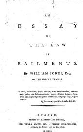 An Essay on the Law of Bailments: By William Jones, ...