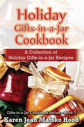 Holiday Gifts-in-a-Jar Cookbook: A Collection of Holiday Gifts-in-a-Jar Recipes