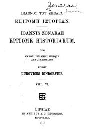 Iōannoy toy zōnapa Epitome istopiōn (romanized form) Ioannis Zonarae Epitome historiarum: Τόμος 6