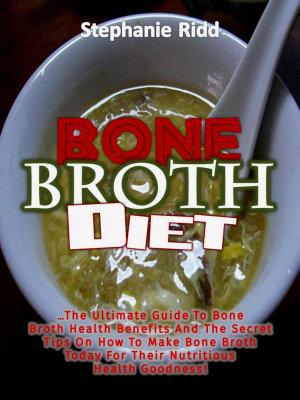 Bone Broth Diet: The Ultimate Guide to Bone Broth Health ...
