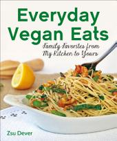 Everyday Vegan Eats: Family Favorites from My Kitchen to Yours