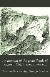An account of the great floods of August 1829, in the province of Moray, and adjoining districts. With an intr. note by G. Gordon