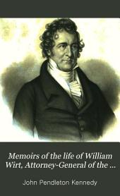 Memoirs of the Life of William Wirt: Attorney General of the United States, Volume 1