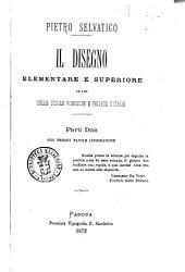 Il disegno elementare e superiore ad uso delle scuole pubbliche e private d'Italia parti due con tredici tavole litografiche Pietro Selvatico