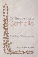 On Becoming a Catholic: The Challenge of Christian Initiation