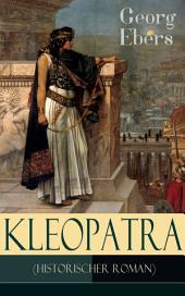 Kleopatra (Historischer Roman) - Vollständige Ausgabe: Romanbiografie der letzten Königin des ägyptischen Ptolemäerreiches und zugleich letzten weiblichen Pharaos