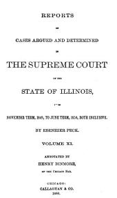 Reports of Cases Determined in the Supreme Court of the State of Illinois: Volume 11
