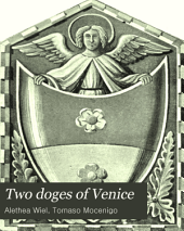 Two Doges of Venice: Being a Slight Sketch of the Lives and Times of Tomaso Mocenigo and Francesco Foscari