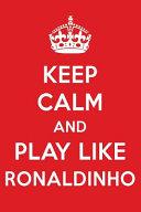 Keep Calm and Play Like Ronaldinho PDF