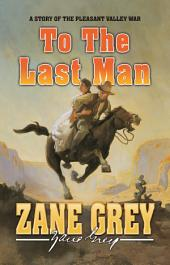 To The Last Man: A Story of the Pleasant Valley War