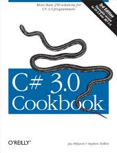 C# 3.0 Cookbook: More Than 250 solutions for C# 3.0 Programmers, Edition 3
