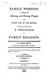 Family worship; a course of morning and evening prayers for every day in the month. To which is prefixed, a discourse on family religion ... The second edition