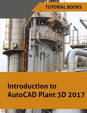 Introduction to AutoCAD Plant 3D 2017 PDF
