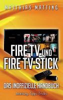 Amazon Fire TV und Fire TV Stick   das inoffizielle Handbuch PDF