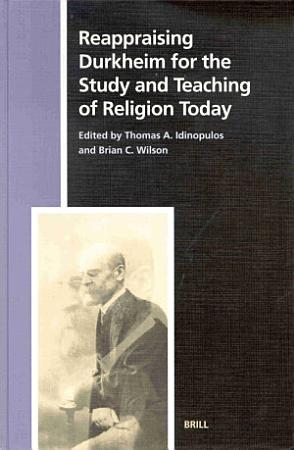 Reappraising Durkheim for the Study and Teaching of Religion Today PDF