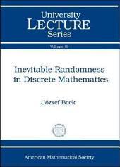 Inevitable Randomness in Discrete Mathematics