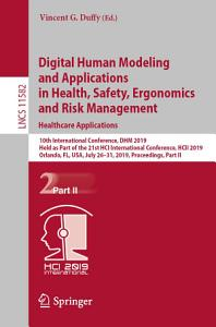 Digital Human Modeling and Applications in Health  Safety  Ergonomics and Risk Management  Healthcare Applications