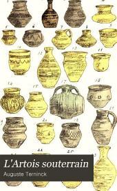 L'Artois souterrain: études archéologiques sur cette contrée depuis les temps les plus reculés jusqu'au règne de Charlemagne, Volume4