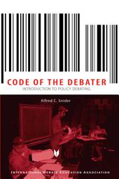 The Code of the Debater: Introduction to Policy Debating