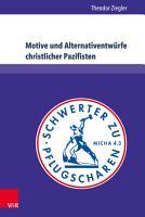 Motive und Alternativentw  rfe christlicher Pazifisten PDF