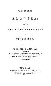 ELEMENTARY ALGEBRA: EMBRACING THE FIRST PRINCIPLES OF THE SCIENCE.