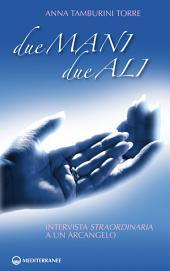 Due mani due ali: Intervista straordinaria a un arcangelo