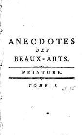 Anecdotes des beaux-arts: contenant tout ce que la peinture, la sculpture, la gravure, l'architecture, la littérature, la musique, etc., et la vie des artistes, offrent de plus curieux et de plus piquant, Volume1
