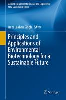 Principles and Applications of Environmental Biotechnology for a Sustainable Future PDF